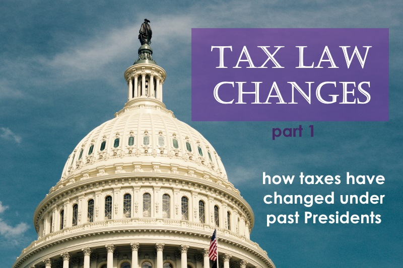 Tax Law Changes part 1 – A Look at Tax Plans of the Past